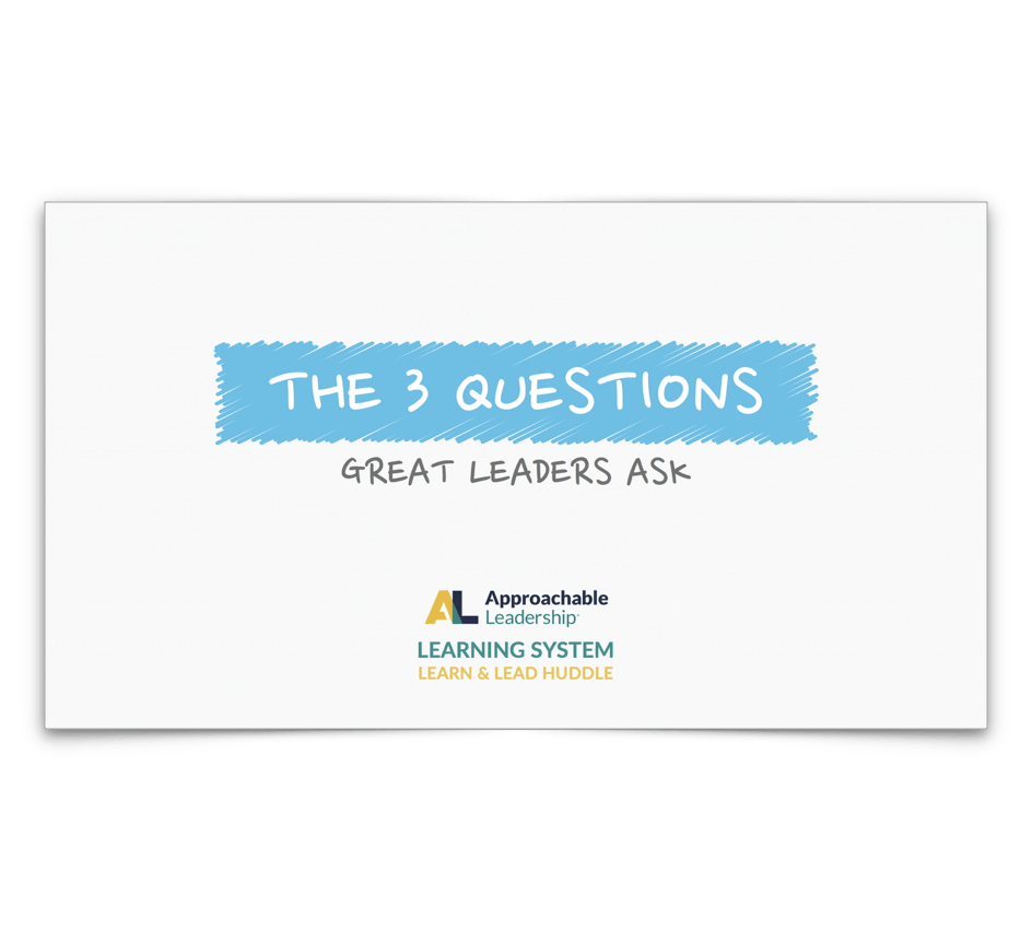 3 questions of approachable leaders learn and lead huddle 3 questions of approachable leaders learn and lead huddle approachable leadership