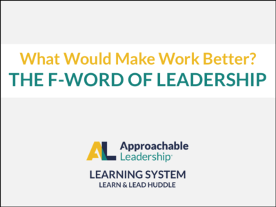 What Would Make Work Better? The F-Word of Leadership