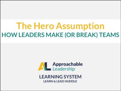 The Hero Assumption: How Leaders Make (or Break) Teams